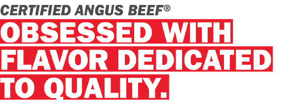 Certified Angus Beef Obsessed With Flavor Dedicated to Quality
