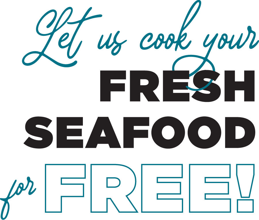 Let Us Cook Your Fresh Seafood For Free